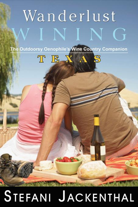 Wanderlust Wining: Texas: The Outdoorsy Oenophile's Wine Country Companion EB9781936910434