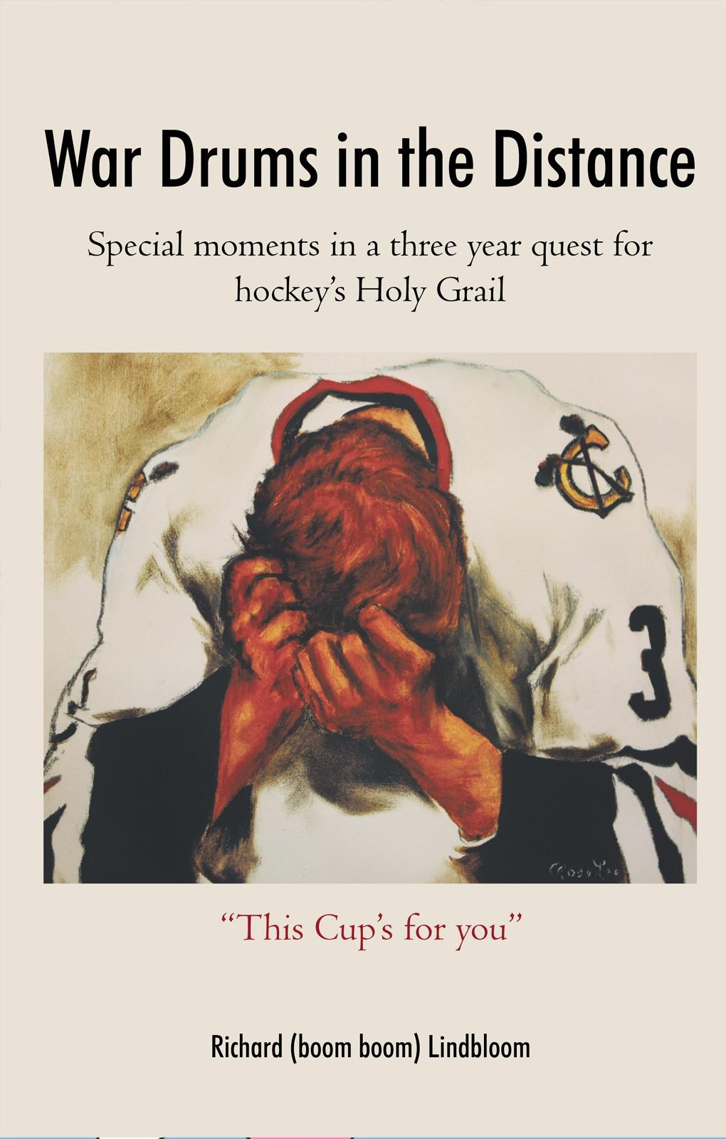 War Drums in the Distance: Special moments in a three year quest for hockey's Holy Grail. EB9781450266079