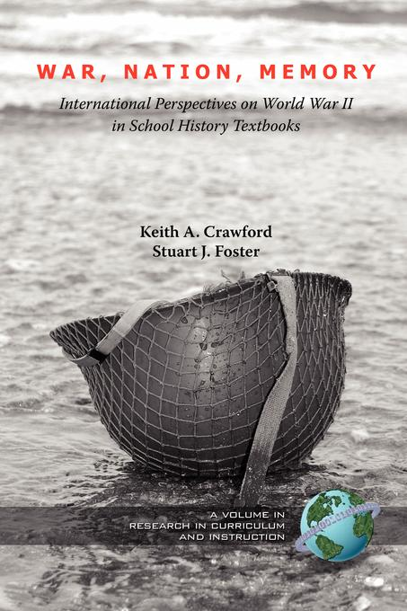 War, Nation, Memory: International Perspectives on World War II in School History Textbooks. Research in Curriculum and Instruction. EB9781607526599
