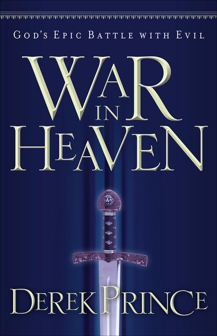War in Heaven: God's Epic Battle with Evil EB9781441210807