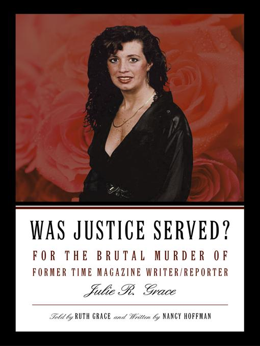 Was Justice Served?: For the Brutal Murder of Former TIME Magazine Writer/Reporter Julie R. Grace EB9781450256711