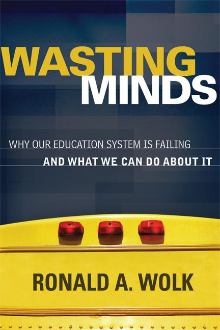 Wasting Minds: Why Our Education System Is Failing and What We Can Do About It EB9781416613046