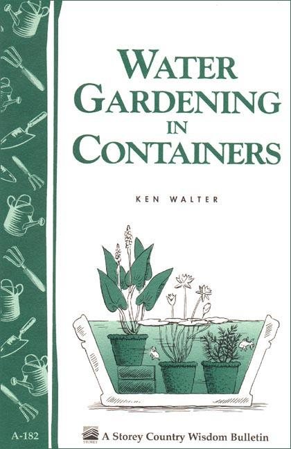 Water Gardening in Containers: Storey's Country Wisdom Bulletin A-182 EB9781603426190