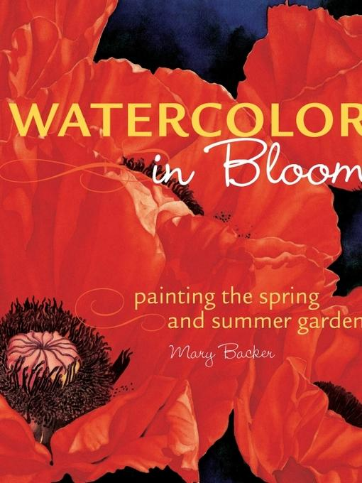 Watercolor in Bloom: Painting the Spring and Summer Garden EB9781440317538