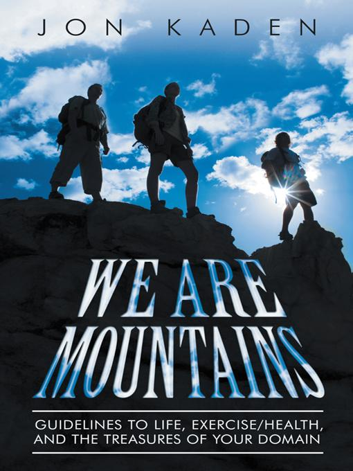 We Are Mountains: Guidelines to Life, Exercise/Health, and the Treasures of your Domain EB9781452541556