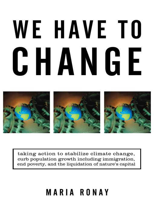 We Have to Change: Taking Action to Stabilize Climate Change, Curb Population Growth Including Immigration, End Poverty, and the Liquidation of Nature EB9781450271332