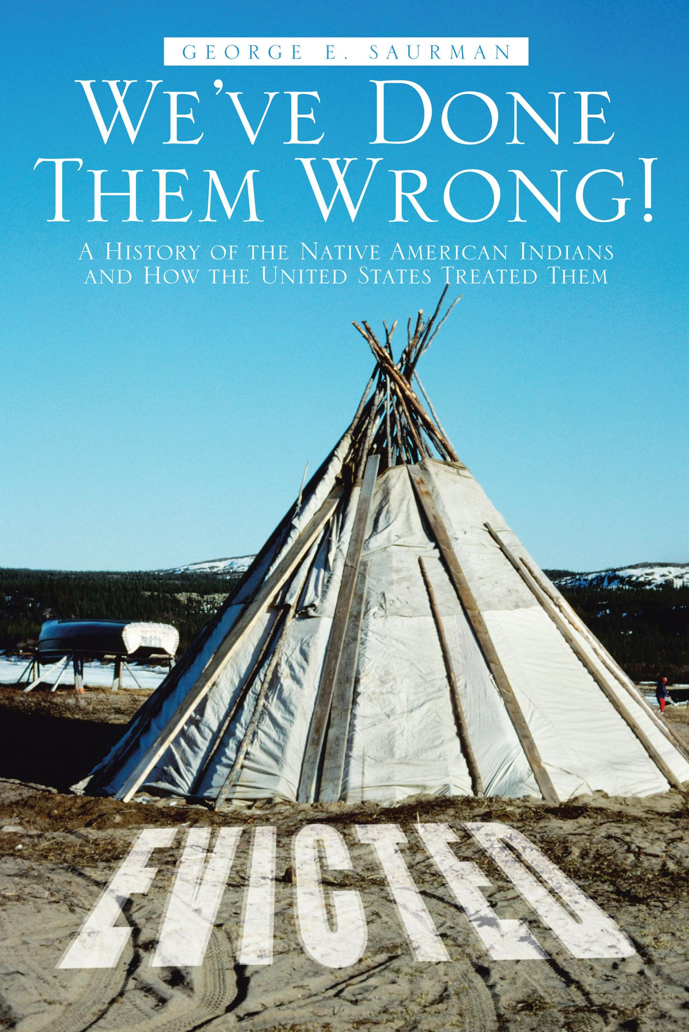 We've Done Them Wrong!: A History of the Native American Indians and How the United States Treated Them EB9781475944891