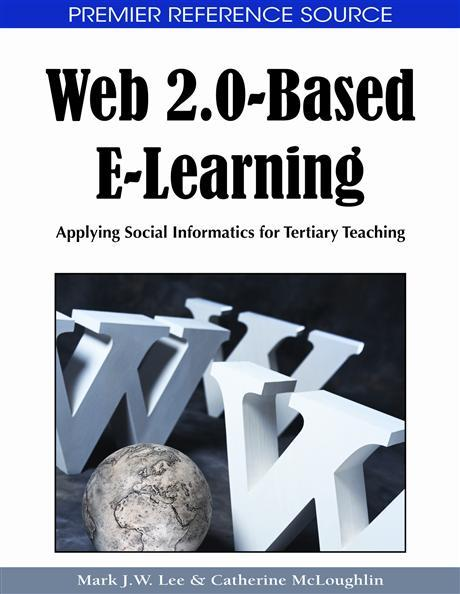 Web 2.0-Based E-Learning: Applying Social Informatics for Tertiary Teaching EB9781605662954