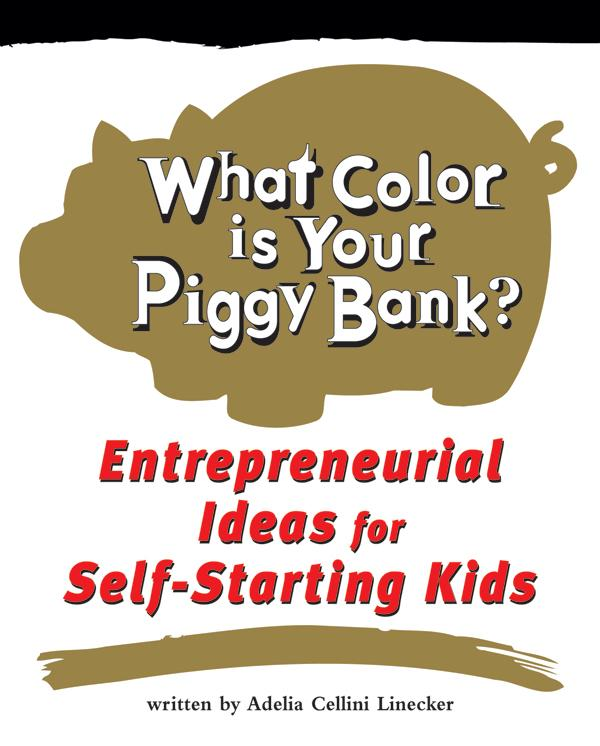 What Color Is Your Piggy Bank?: Entrepreneurial Ideas for Self-Starting Kids