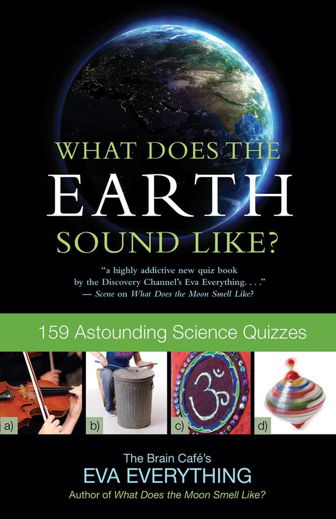 What Does the Earth Sound Like?: 159 Astounding Science Quizzes EB9781554909100