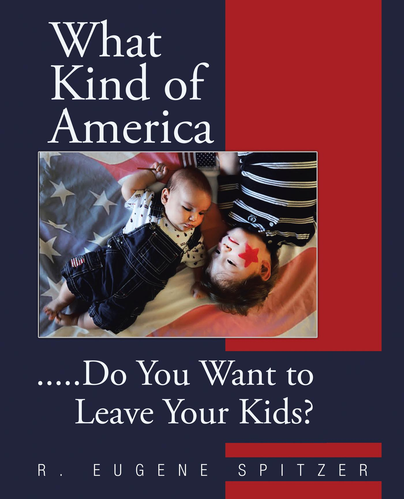 What Kind of America:  .....Do You Want to Leave Your Kids?