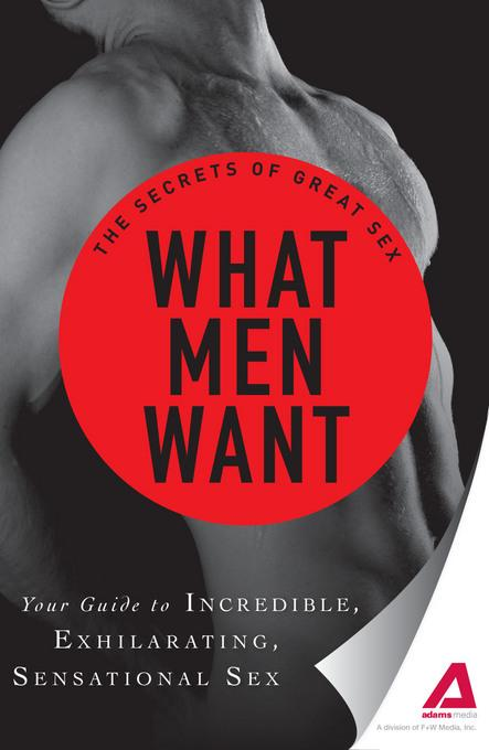 What Men Want: Your guide to incredible, exhilarating, sensational sex EB9781440551130