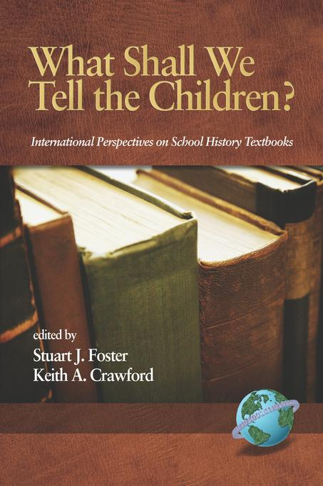 What Shall We Tell the Children?: International Perspectives on School History Textbooks. EB9781607525349