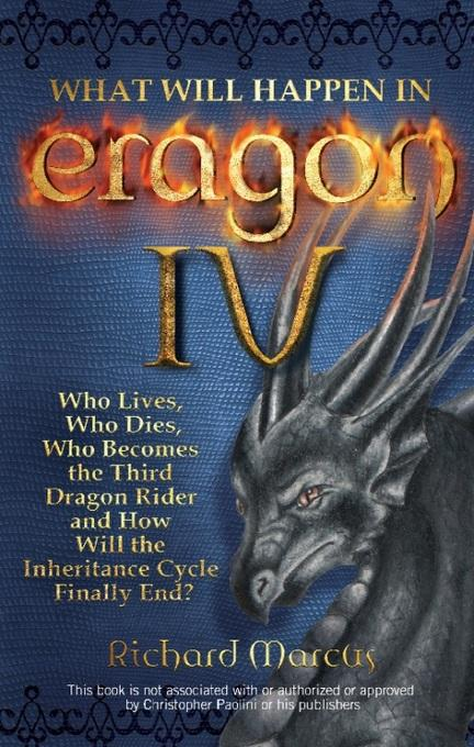What Will Happen in Eragon IV: Who Lives, Who Dies, Who Becomes the Third Dragon Rider and How Will the Inheritance Cycle Finally E EB9781569757475