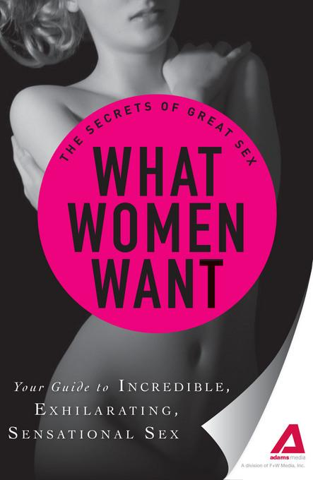 What Women Want: Your guide to incredible, exhilarating, sensational sex EB9781440551123