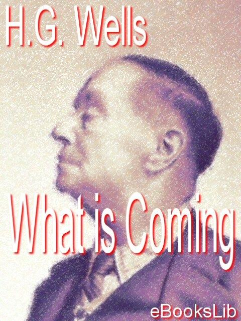 What is Coming - A Forecast of Things after the War EB9781412177672