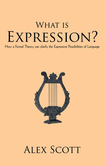 What is Expression?: How a Formal Theory can clarify the Expressive Possibilities of Language EB9781450205870