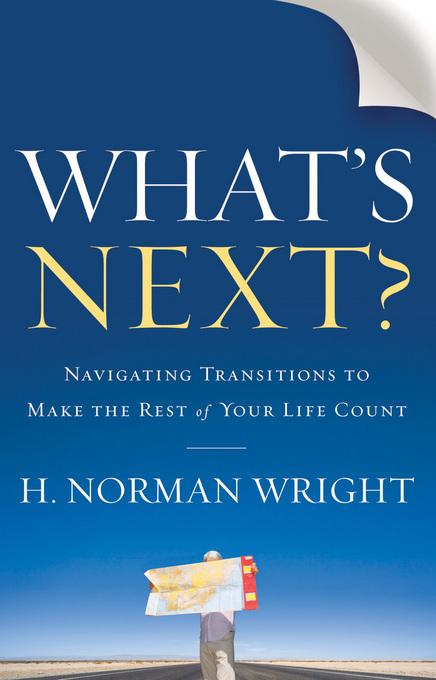 What's Next?: Navigating Transitions to Make the Rest of Your Life Count EB9781441270085