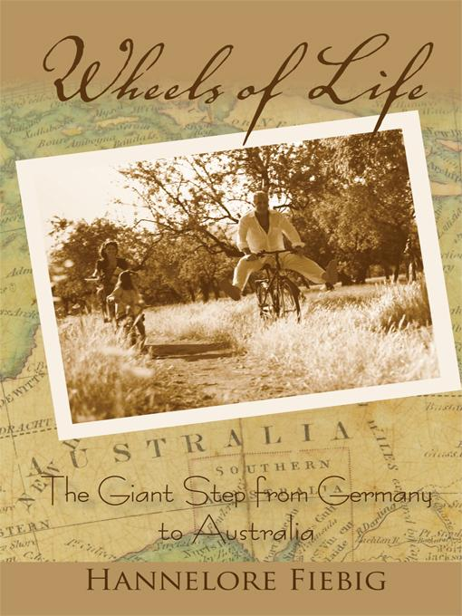 Wheels of Life: The Giant Step from Germany to Australia EB9781450292856