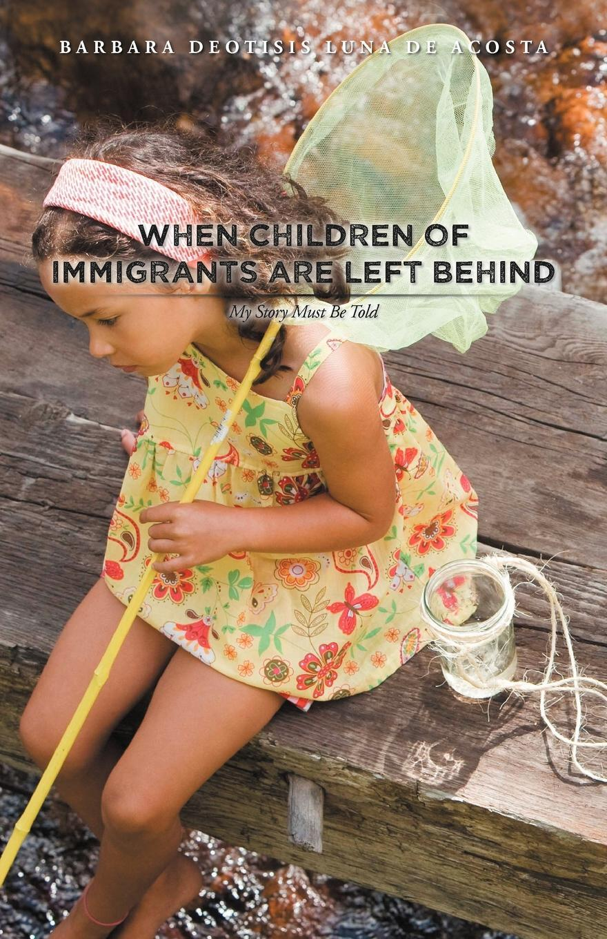 When Children of Immigrants Are Left Behind: My Story Must Be Told EB9781462064823