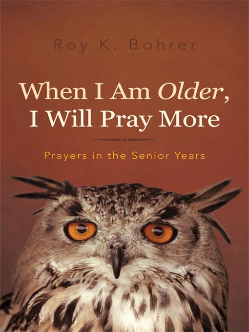 When I Am Older, I Will Pray More: Prayers in the Senior Years EB9781462041688