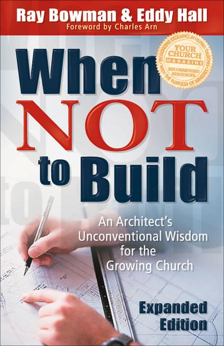 When Not to Build: An Architect's Unconventional Wisdom for the Growing Church EB9781585580521