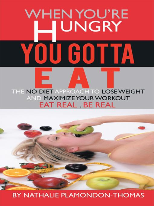 When You're Hungry, You Gotta Eat: The No Diet Approach to Lose Weight and Maximize your Workout EB9781462052257