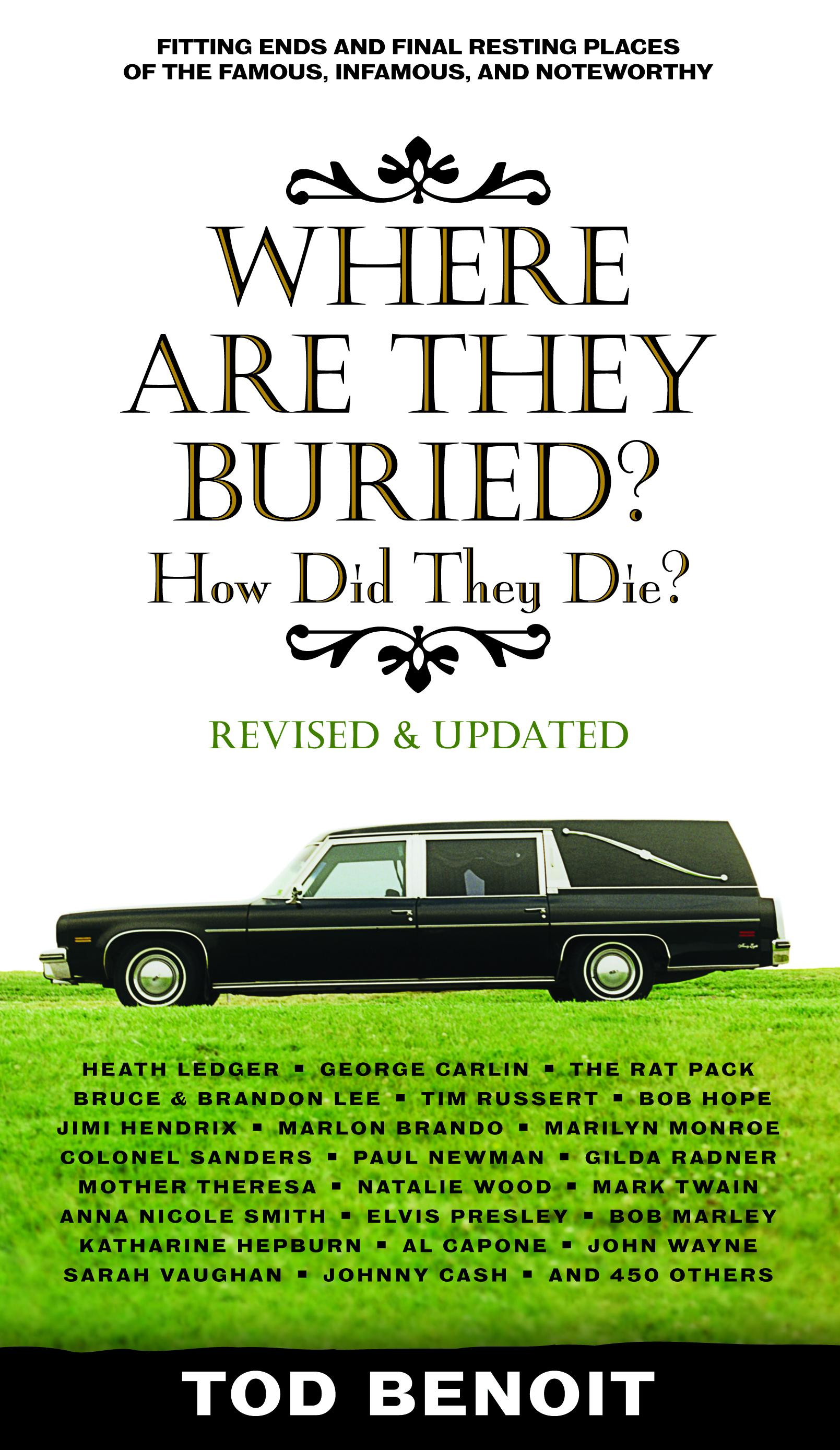 Where Are They Buried (Revised and Updated): How Did They Die? Fitting Ends and Final Resting Places of the Famous, Infamous, and Noteworthy EB9781603761741