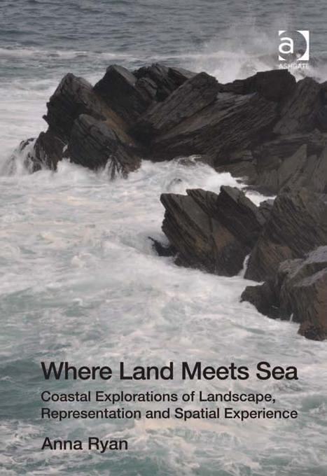 Where Land Meets Sea: Coastal Explorations of Landscape, Representation and Spatial Experience EB9781409429364