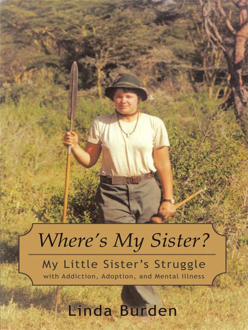 Where's My Sister?: My Little Sister's Struggle with Addiction, Adoption, and Mental Illness