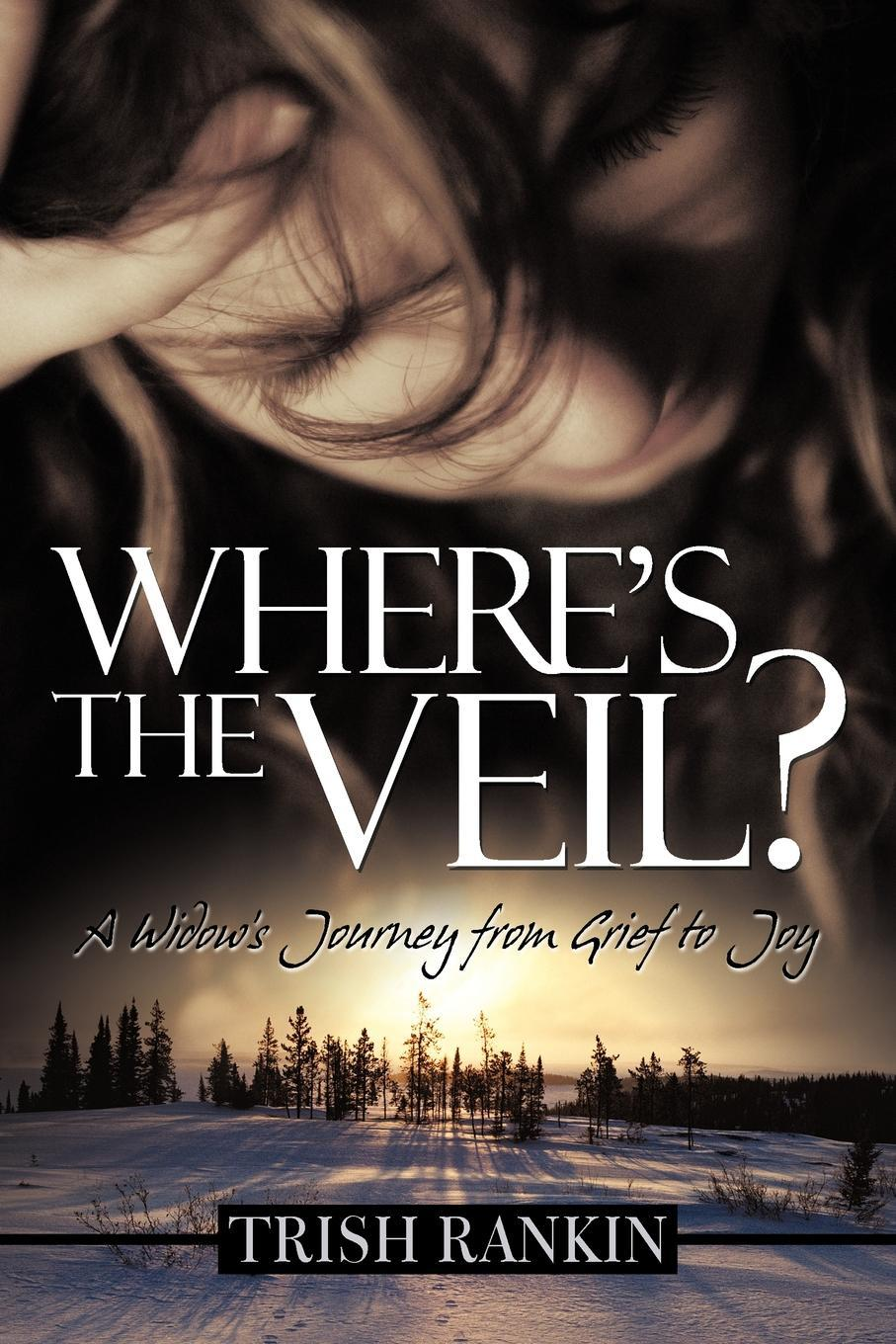 Where's the Veil?: A Widow's Journey from Grief to Joy EB9781462069194