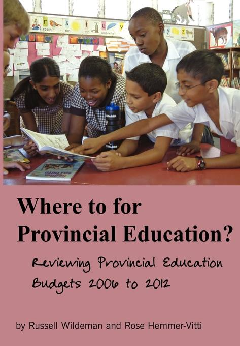Where to for Provincial Education? Reviewing Provincial Education Budgets 2006 to 2012 EB9781920409463