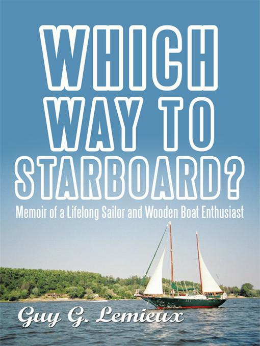 Which Way To Starboard?: Memoir of a Lifelong Sailor and Wooden Boat Enthusiast EB9781450280907