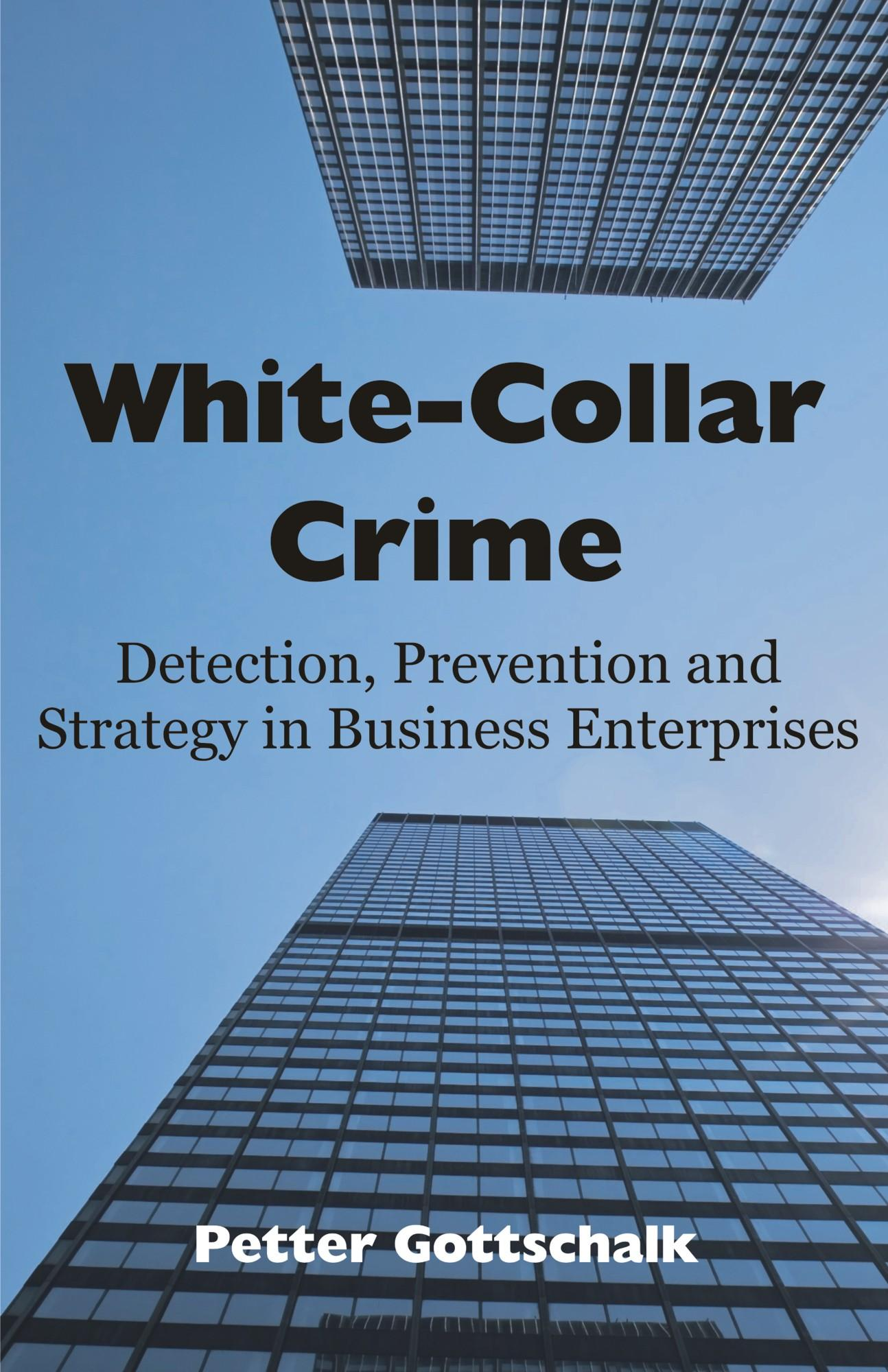 White-Collar Crime: Detection, Prevention and Strategy in Business Enterprises EB9781599428383