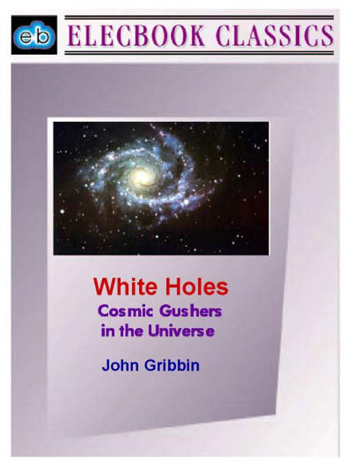 White Holes: Cosmic Gushers in the Universe EB9781901843774