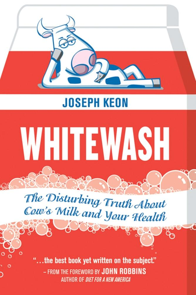 Whitewash: The Disturbing Truth About Cow's Milk and Your Health EB9781550924565