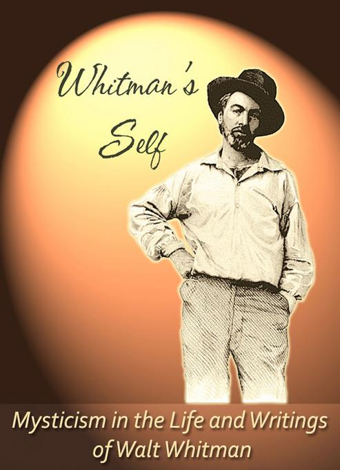 Whitman's Self: Mysticism In the Life and Writings of Walt Whitman EB9781931816168