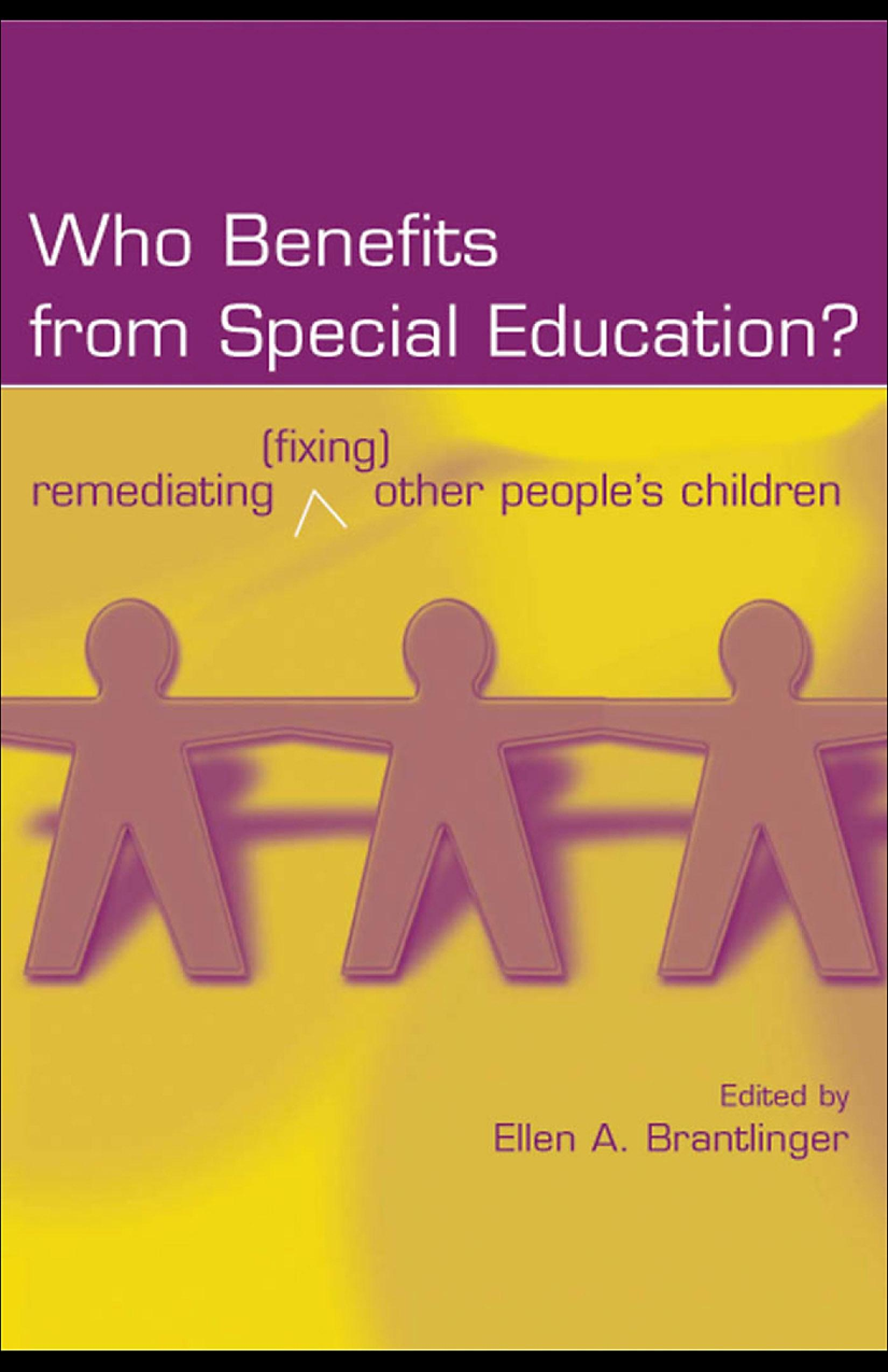Who Benefits From Special Education?: Remediating (Fixing) Other People's Children EB9781410617309