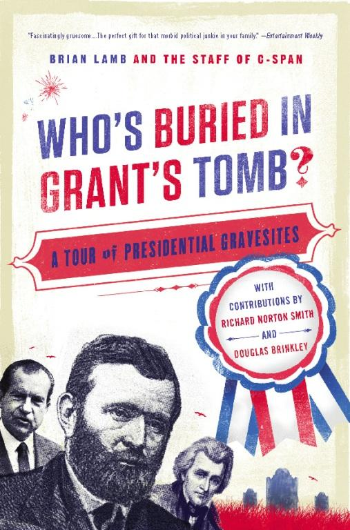 Who's Buried in Grant's Tomb?: A Tour of Presidential Gravesites EB9781586488703