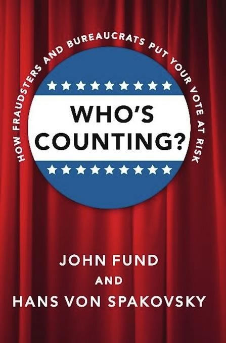 Who's Counting?: How Fraudsters and Bureaucrats Put Your Vote at Risk EB9781594036194
