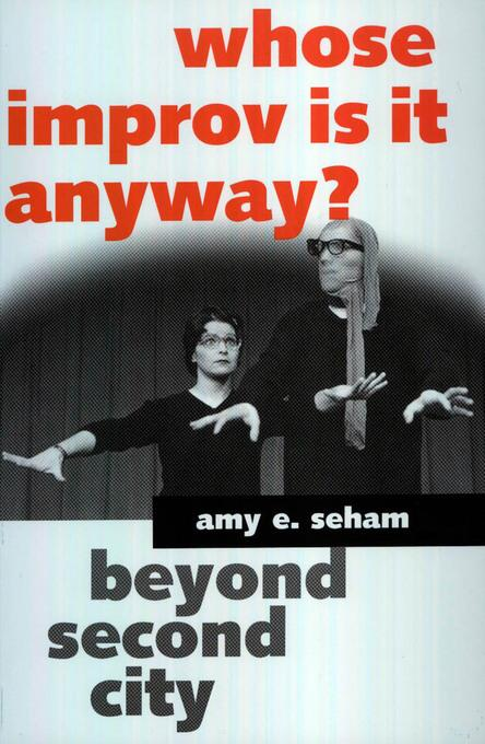 Whose Improv Is It Anyway? Beyond Second City EB9781604737592