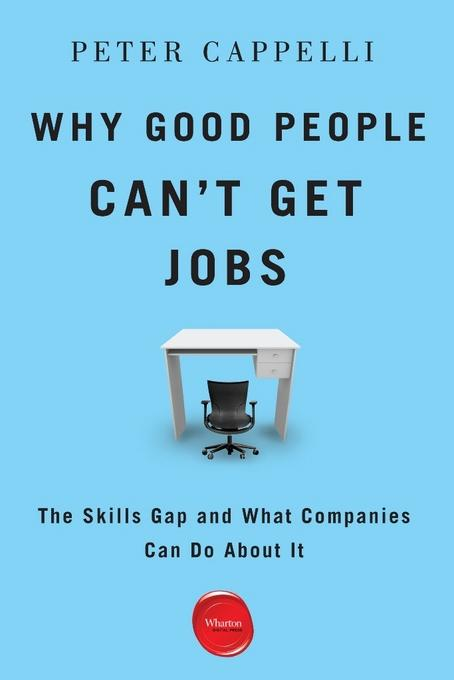 Why Good People Can't Get Jobs: The Skills Gap and What Companies Can Do About It EB9781613630136
