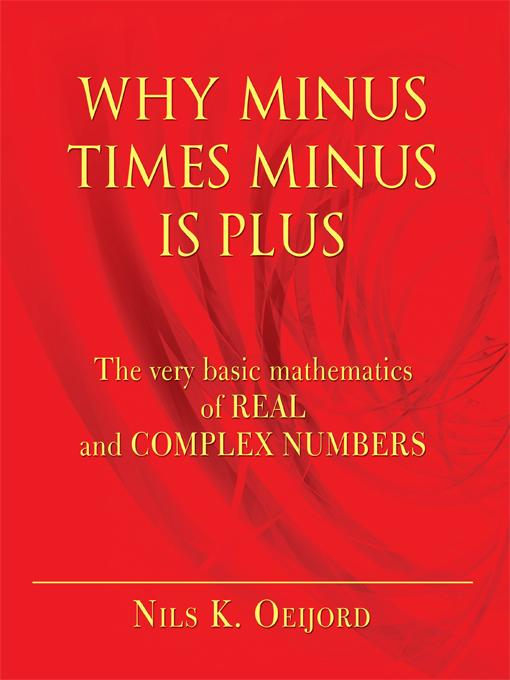 Why Minus Times Minus Is Plus: The Very Basic Mathematics of Real and Complex Numbers EB9781450240642