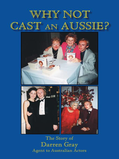Why Not Cast An Aussie?: The Story of Darren Gray Agent to Australian Actors EB9781466916364