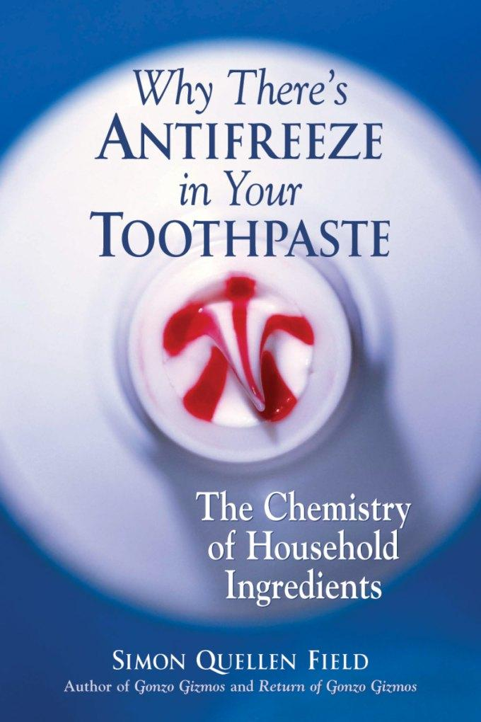 Why There's Antifreeze in Your Toothpaste: The Chemistry of Household Ingredients EB9781613743126