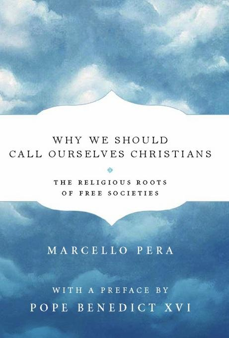 Why We Should Call Ourselves Christians: The Religious Roots of Free Societies EB9781594035654