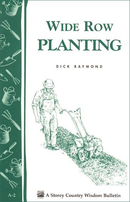 Wide Row Planting: Storey's Country Wisdom Bulletin A-02 EB9781603422482