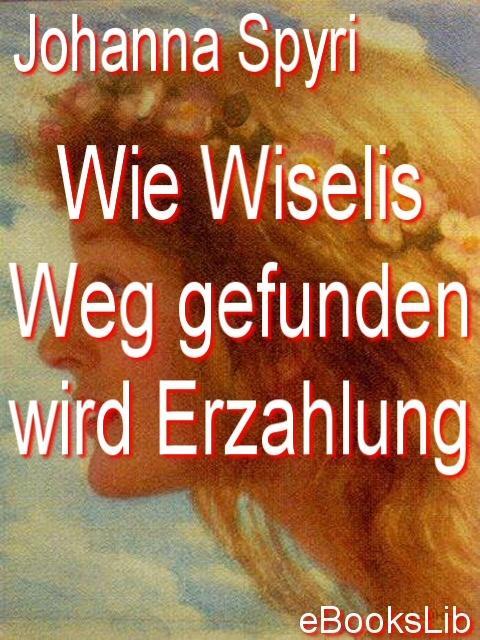 Wie Wiselis Weg gefunden wird Erzahlung EB9781412156646