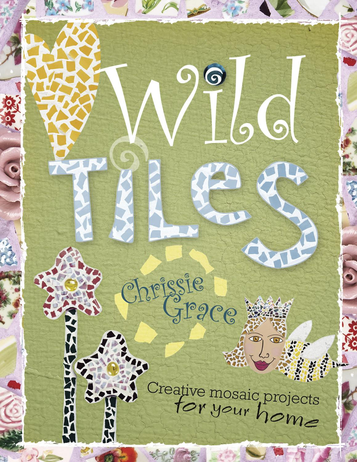 Wild Tiles: Creative Mosaic Projects for Your Home EB9781600612282