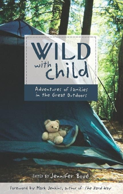 Wild with Child: Adventures of Families in the Great Outdoors EB9781932361971